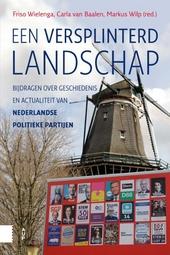 Een versplinterd landschap : bijdragen over geschiedenis en actualiteit van Nederlandse politieke partijen