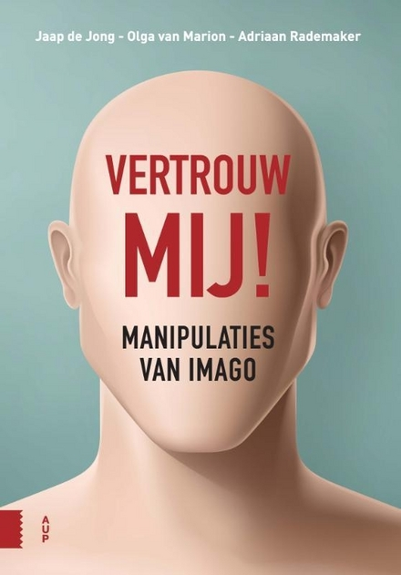 Vertrouw mij! : manipulaties van imago