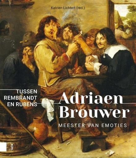 Adriaen Brouwer : meester van emoties : tussen Rubens en Rembrandt