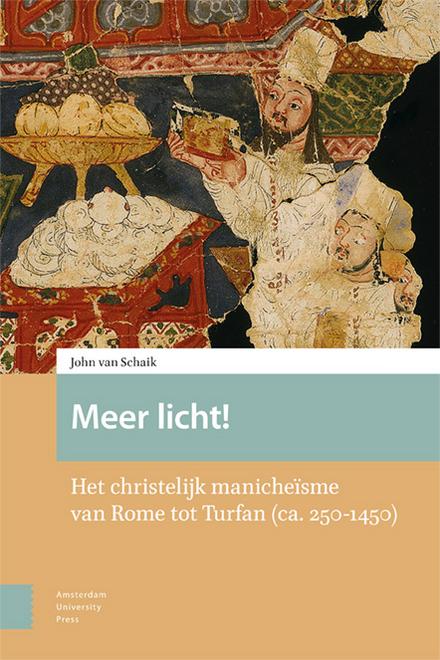 Meer licht! : het christelijk manicheïsme van Rome tot Turfan (ca. 250-1450)