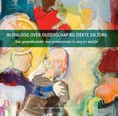 In dialoog over ouderschap bij ziekte en zorg : een gespreksmodel voor professionals in zorg en welzijn