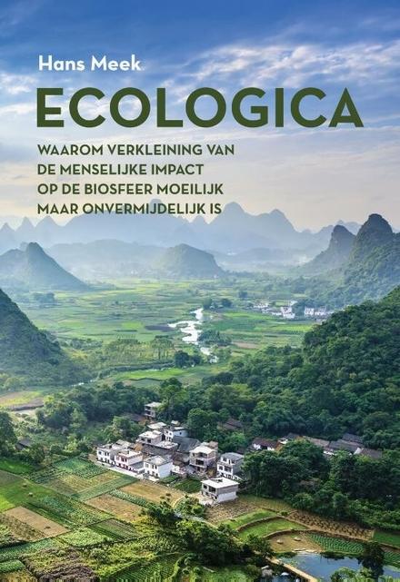 Ecologica : waarom verkleining van de menselijke impact op de biosfeer moeilijk maar onvermijdelijk is