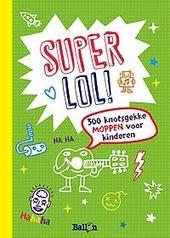 Super lol! : 300 knotsgekke moppen voor kinderen