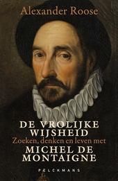 De vrolijke wijsheid : zoeken, denken en leven met Michel De Montaigne