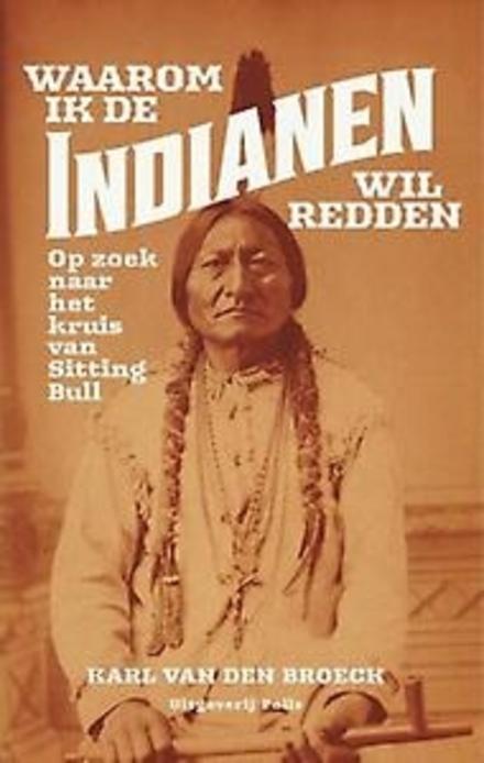 Waarom ik de indianen wil redden : op zoek naar het kruis van Sitting Bull