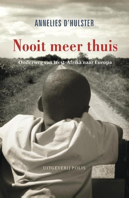 Nooit meer thuis : onderweg van West-Afrika naar Europa