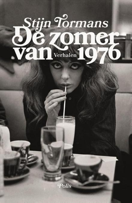 De zomer van 1976 : verhalen - Kleine geschiedenis van vergeten mensen