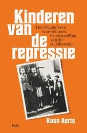 Kinderen van de repressie : hoe Vlaanderen worstelt met de bestraffing van de collaboratie