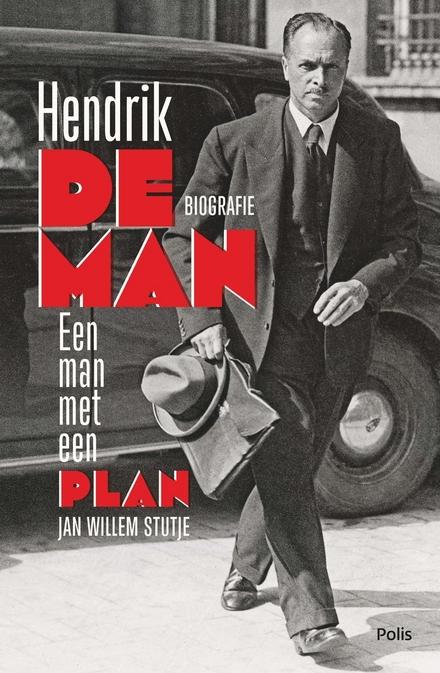 Hendrik de Man : een man met een plan : biografie