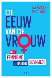 De eeuw van de vrouw : hoe feminisme ook mannen bevrijdt