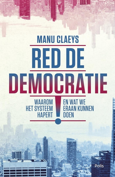 Red de democratie! : waarom het systeem hapert en wat we eraan kunnen doen