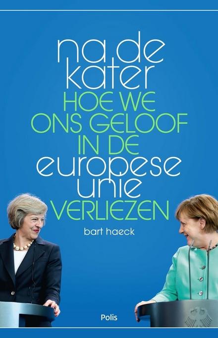 Na de kater : hoe we ons geloof in de Europese Unie verliezen