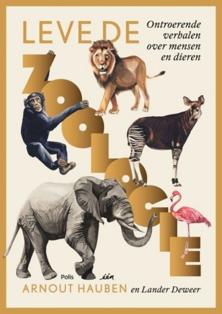 Leve de Zoologie : ontroerende verhalen over mensen en dieren