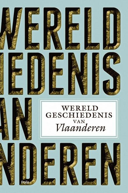 Wereldgeschiedenis van Vlaanderen / onder redactie van Marnix Beyen, Marc Boone, Bruno De Wever en 7 anderen ; met medewerking van Femke Proosten - Het verleden, een vreemd land