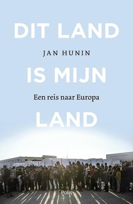 Dit land is mijn land : een reis naar Europa