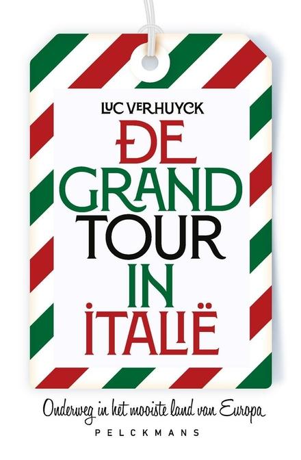 De Grand Tour in Italië : onderweg in het mooiste land van Europa