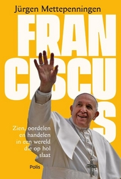 Franciscus : zien, oordelen en handelen in een wereld die op hol slaat