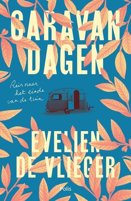 Caravandagen : reis naar het einde van de tuin - Een fantastische maar best wel confronterende reis.