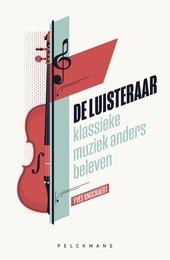 De luisteraar : klassieke muziek anders beleven