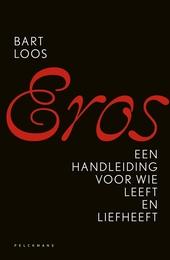 Eros : een handleiding voor wie leeft en liefheeft