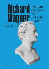 Richard Wagner : de man die opera voor het volk maakte