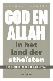 God en Allah in het land der atheïsten : een pleidooi tegen de lekenstaat