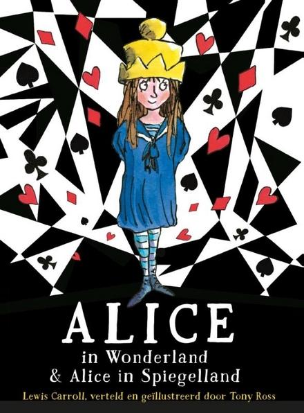 Alice in Wonderland & Alice in Spiegelland : Lewis Carroll ; opnieuw verteld en geïllustreerd door Tony Ross