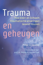 Trauma en geheugen : hoe brein en lichaam traumatische ervaringen levend houden