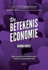 De betekeniseconomie : geluk en welzijn als drijvende kracht in plaats van economische winst