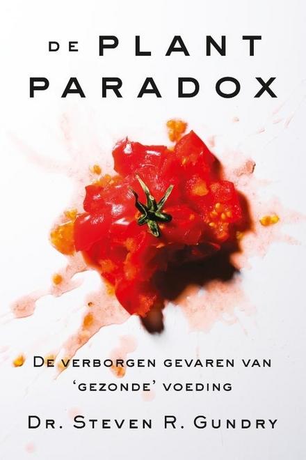 De plantparadox : de verborgen gevaren van 'gezonde' voeding