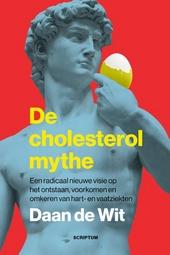 De cholesterolmythe : een radicaal nieuwe visie op het ontstaan, voorkomen en omkeren van hart- en vaatziekten