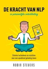 De kracht van NLP : in persoonlijke ontwikkeling : slimme technieken en inzichten voor een opvallend gelukkig leven