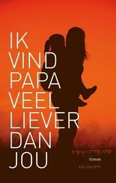 Ik vind papa veel liever dan jou : roman