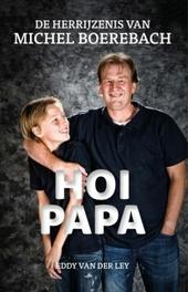 Hoi papa : de herrijzenis van Michel Boerebach