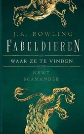 Fabeldieren en waar ze te vinden / Newt Scamander, alias J.K. Rowling