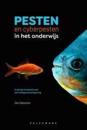 Pesten en cyberpesten in het onderwijs : praktijk en beleid voor een veilige leeromgeving