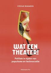 Wat een theater! : politiek in tijden van populisme en technocratie