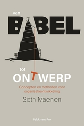 Van Babel tot ontwerp : concepten en methoden voor organisatieontwikkeling