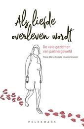 Als liefde overleven wordt : de vele gezichten van partnergeweld