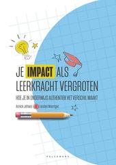 Je impact als leerkracht vergroten : hoe je in onderwijs authentiek het verschil maakt