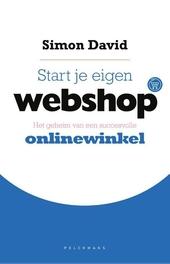 Start je eigen webshop : het geheim van een succesvolle onlinewinkel