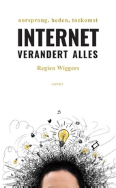 Internet verandert alles : oorsprong, heden, toekomst