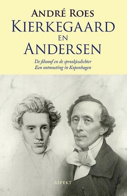 Kierkegaard en Andersen : de filosoof en de sprookjesdichter : een ontmoeting in Kopenhagen