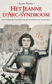 Het Jeanne d'Arc-syndroom : buitengewone waarheid over een buitengewone geschiedenis