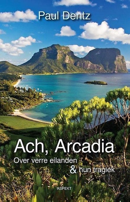 Ach, Arcadia : over verre eilanden en hun tragiek