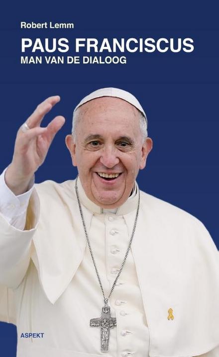 Paus Franciscus : man van de dialoog