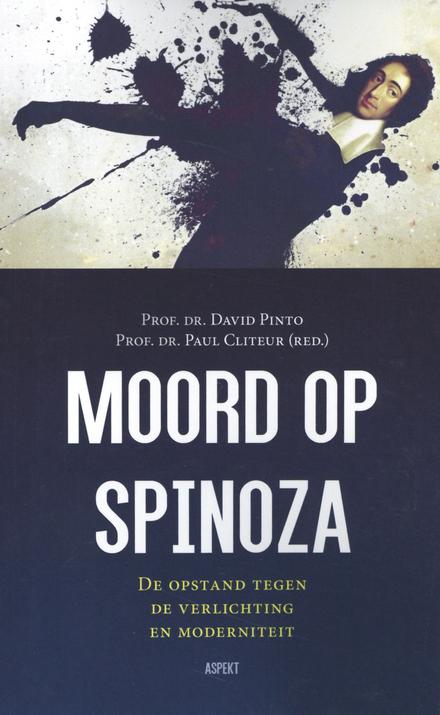 Moord op Spinoza : de opstand tegen de verlichting en moderniteit