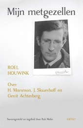 Mijn metgezellen : over H. Marsman, J. Slauerhoff en Gerrit Achterberg