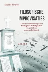 Filosofische improvisaties : kritische denkbewegingen met Kierkegaard & Wittgenstein in een tijd van onoverzichteli...