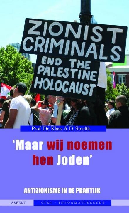 'Maar wij noemen hen Joden' : antizionisme in de praktijk
